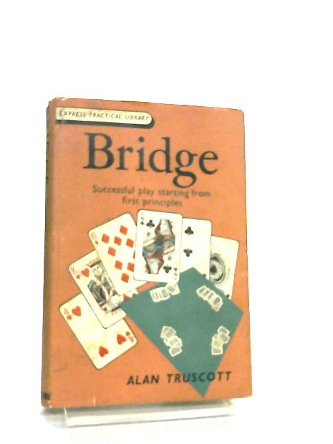 Bridge, Successful Play from the First Principles By Alan Truscott