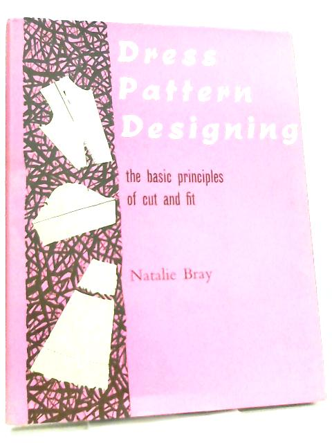Dress Pattern Designing, The Basic Principles of Cut and Fit by Natalie Bray