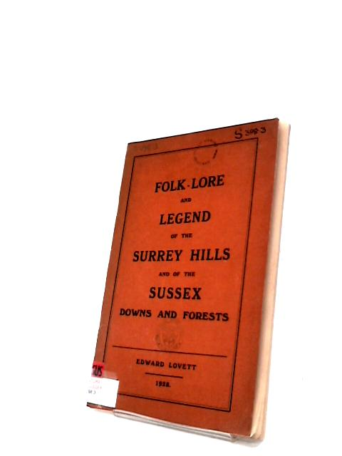 Folk-Lore & Legend of the Surrey Hills and of the Sussex Downs & Forests by Edward Lovett