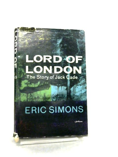 Lord of London The Story of Jack Cade by Eric N. Simons