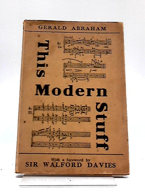 This Modern Stuff: An Introduction To Contemporary Music by Gerald Abraham