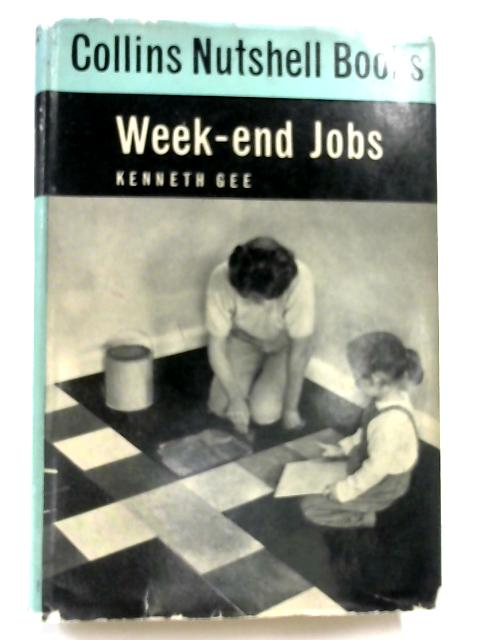 Week-end Jobs ... With line drawings and diagrams (Collins Nutshell Books. no. 5.) By Kenneth Gee
