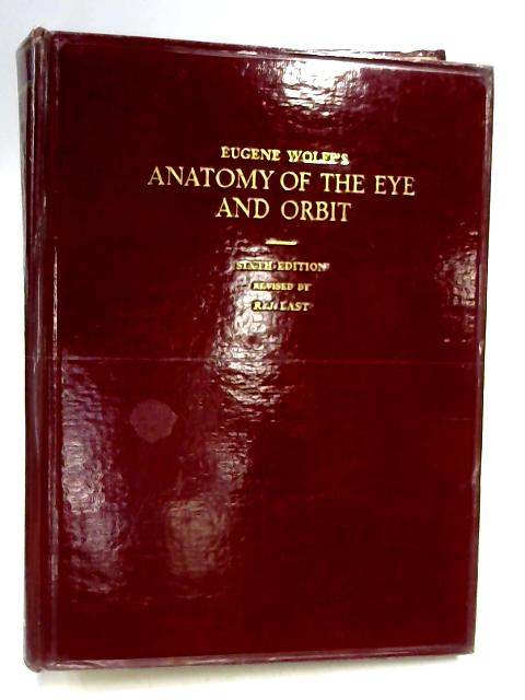 Anatomy of the Eye and Orbit: Including the Central Connections, Development and Comparative Anatomy of the Visual Apparatus by Eugene Wolff