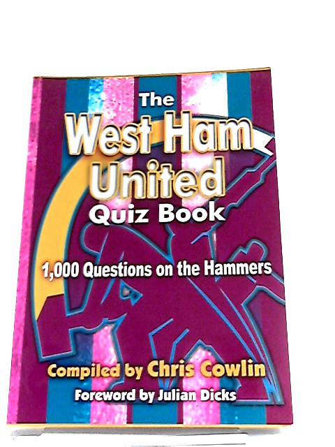 The West Ham United Quiz Book: By Chris Cowlin