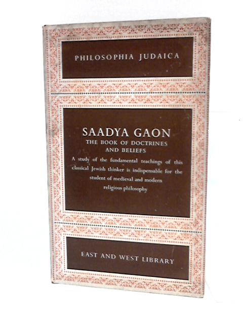 Saadya Gaon : the book of doctrines and beliefs translated from the Arabic, with an introduction & notes by Alexander Altmann. By Sa'adia Ben Joseph (882-942)