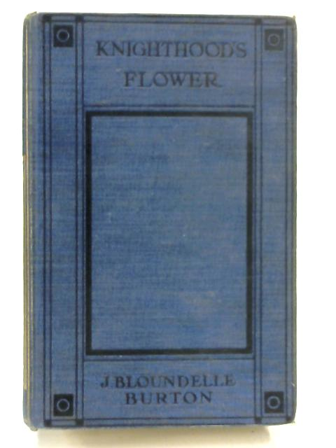 Knighthood's Flower By John Blundelle-Burton