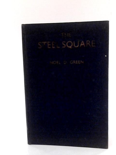 The Steel Square by Noel D Green
