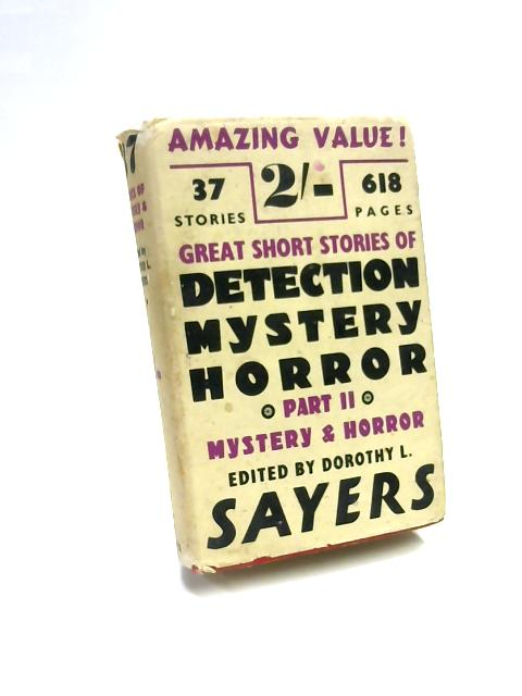 Great Short Stories Of Detection, Mystery And Horror - Part 2, Mystery And Horror by Dorothy L Sayers