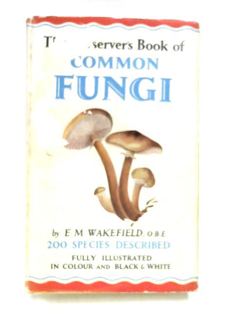 The Observer's Book of Common Fungi No 19 by E.M. Wakefield
