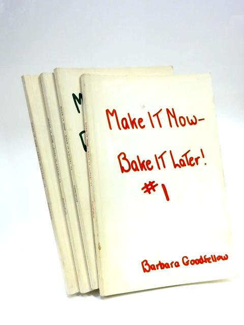 Make it Now, Bake it Later: #1, #2, #3. & #4 by Barbara Goodfellow