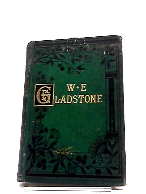 William Ewart Gladstone His Life and Times by Lewis Apjohn