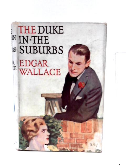 The Duke in the Suburbs By Wallace, Edgar