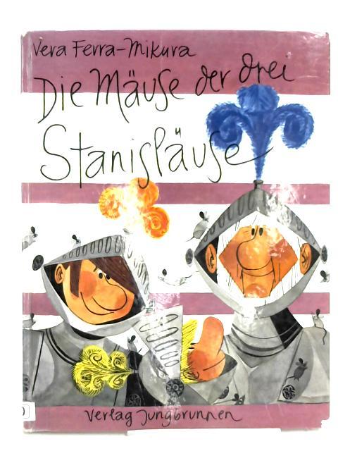 Die Mause der drei Stanislause by Vera Ferra-Mikura