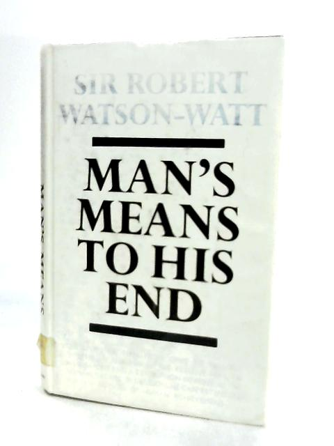 Man's Means to His End by Robert Watson-Watt