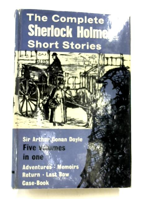 The Complete Sherlock Holmes Short Stories by Arthur Conan Doyle