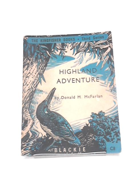 Highland adventure (Kingfisher books series; C8) By McFarlan, Donald M