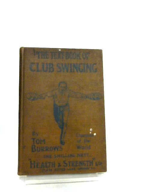 The Text-Book of Club-Swinging by Tom Burrows