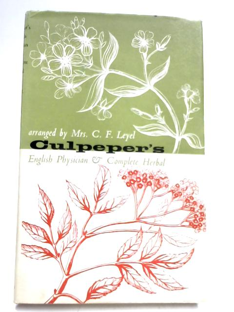 Culpeper's English Physician and Complete Herbal Arranged for Use as a First Aid Herbal by C. F. Leyel