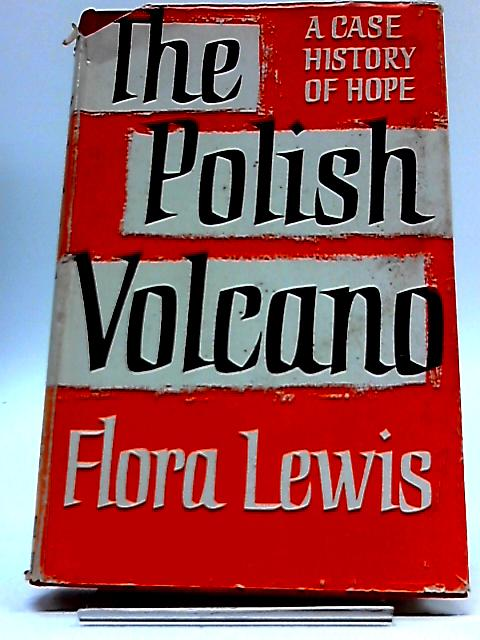 The Polish Volcano; A Case History of Hope by Flora Lewis