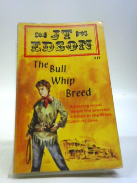 The Bull Whip Breed by Edson, J T