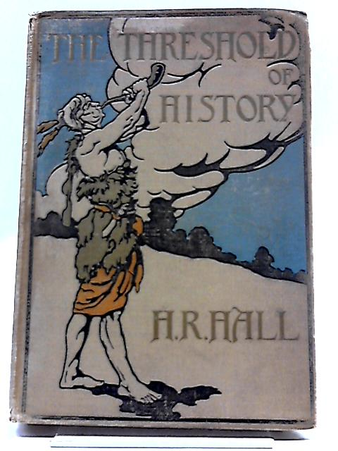 The Threshold of History. by H R. Hall