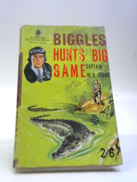 Biggles Hunts Big Game by Johns, W.E.