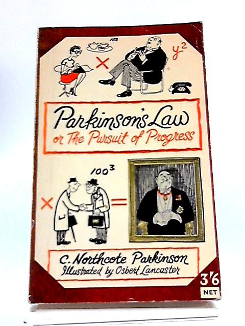 Parkinson's Law: Or The Pursuit of Progress. by C. Northcote Parkinson