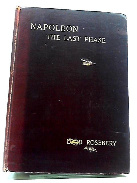 Napoleon the Last Phase by Lord Roseberry