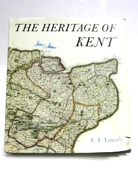 The Heritage of Kent (County heritage series) by Edward Frank Lincoln