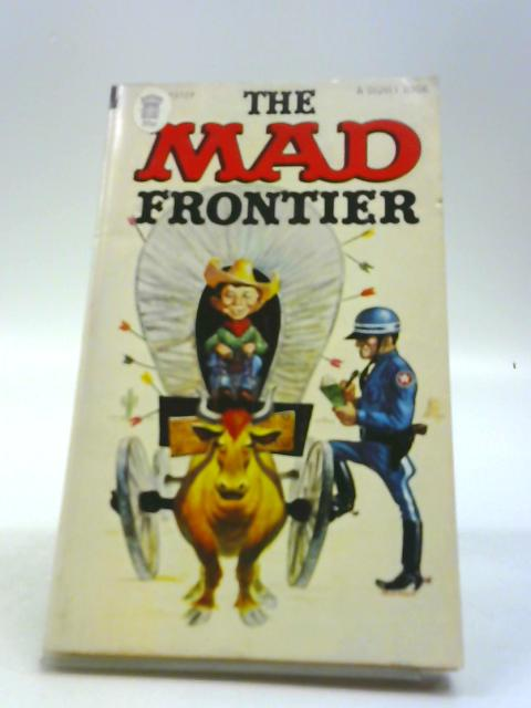 The Mad Frontier. by William B. Gaines. Albert B. Feldstein.