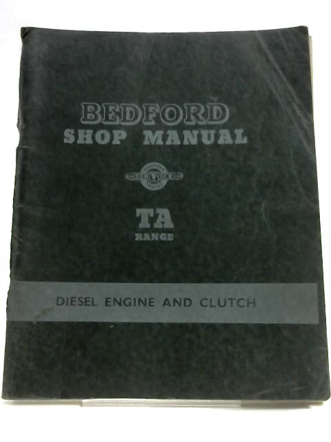 Bedford Shop Manual Ta Range Diesel Engine and Clutch by Various