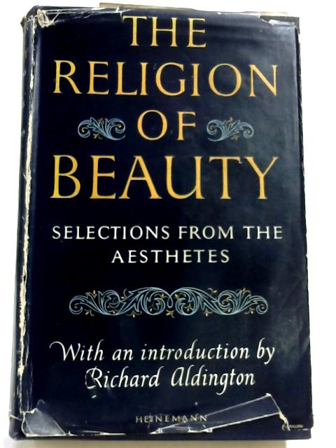 The Religion of Beauty: Selections from the Aesthetes by Richard Aldington