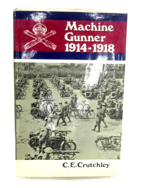 Machine Gunner, 1914-18 by C.E. Crutchley