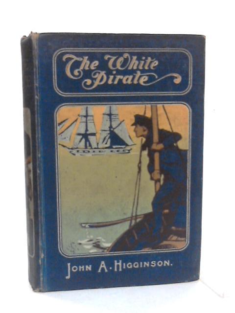 The White Pirate by John A Higginson