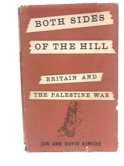 Both sides of the hill: Britain and the Palestine War by Kimche, Jon