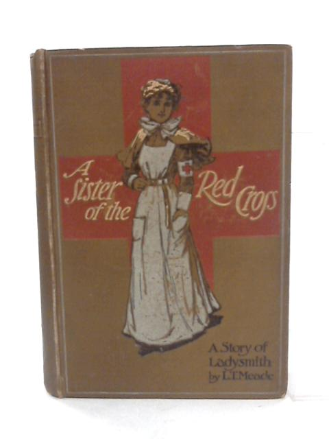 A Sister of the Red Cross. A Tale of the South African War by Meade, Mrs L. T.