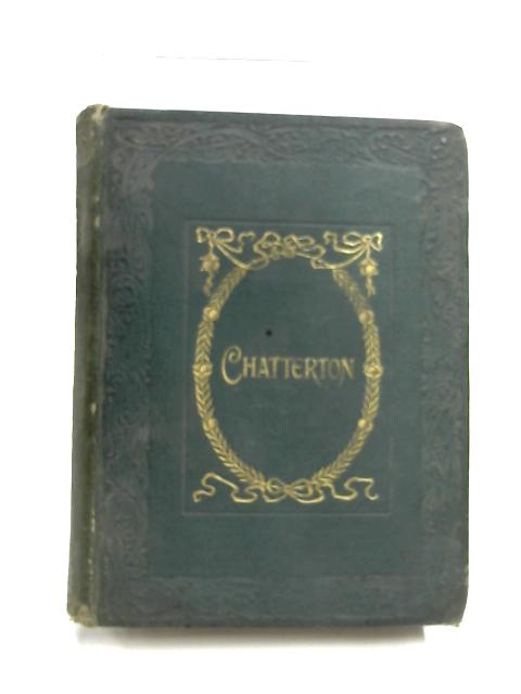 The Poetical Works of Thomas Chatterton by Thomas Chatterton & Richmond John