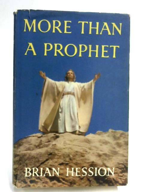 More than a Prophet: The life of Jesus by Brian Hession