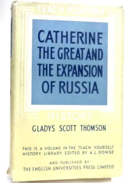 Catherine the Great and the Expansion of Russia. With a portrait (Teach Yourself History Library.) by Gladys Scott Thomson