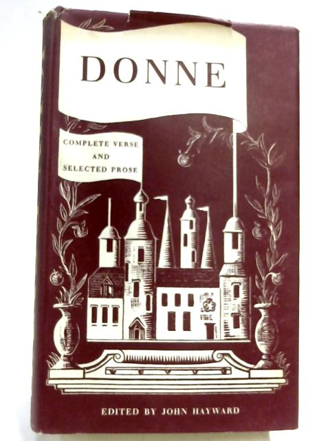 John Donne Complete Poetry and Selected Prose by J. Donne