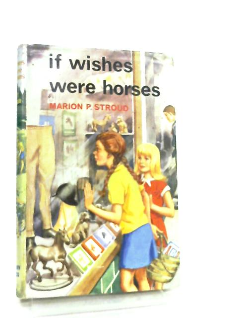 If Wishes Were Horses by Marion P. Stroud