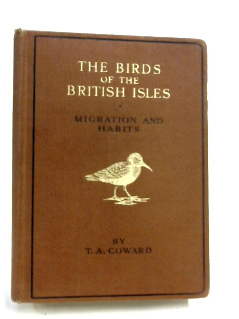 The Birds of the British Isles: Migration and Habits by T.A.Coward