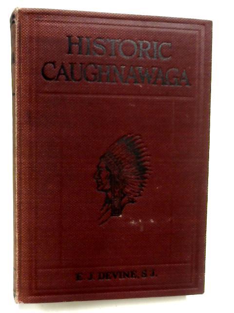 Historic Caughnawaga by E. J. Devine