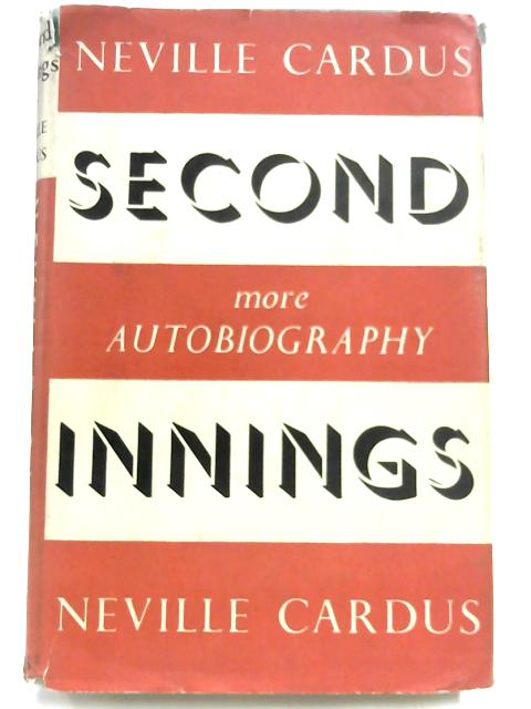 Second Innings. More Autobiography by Neville Cardus