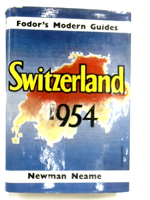 Fodor's Modern Guide : Switzerland 1954 by Newman Neame