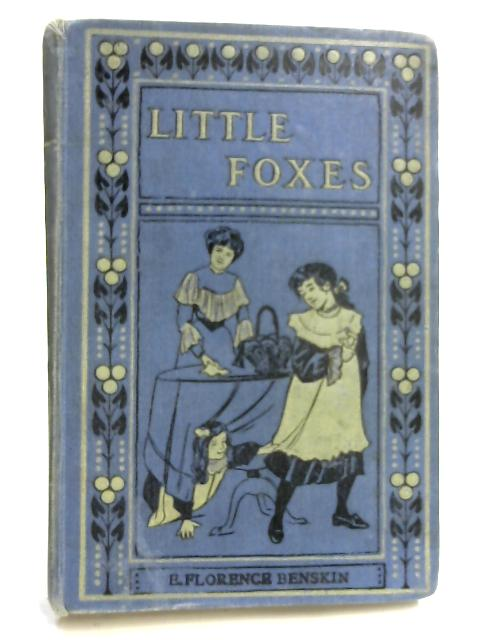 Little Foxes and How They Were Caught and Peggy's Inn by E. Florence Benskin