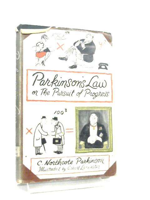 Parkinson's Law, or The Pursuit of Progress by C. Northcote Parkinson