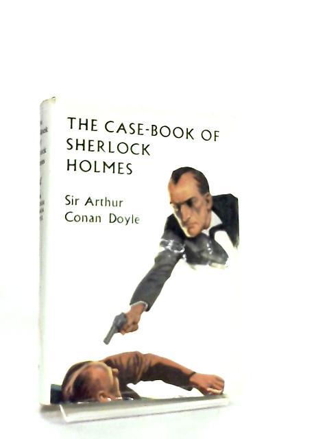 The Case-Book of Sherlock Holmes by Arthur Sir Conan Doyle