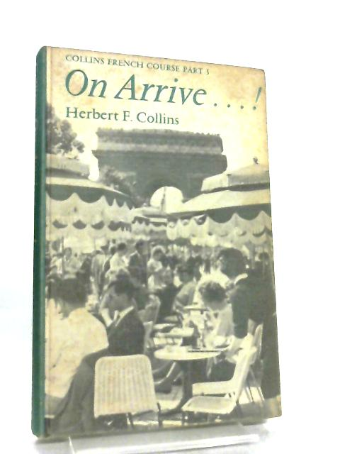 On Arrive ...! - Collins French Course Part 3 by Herbert F. Collins