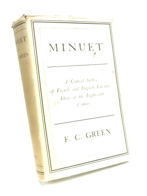 Minute: a Critical Survey of French and English Literary Ideas in the Eighteenth Century by F. C Green